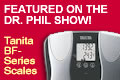 Tanita BF-series body fat scales - as featured on the Dr. Phil Show and the Dr. Phil Weight Loss Challenge!!