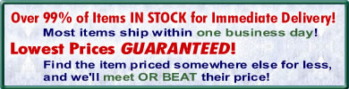 Over 99% of items IN STOCK for Immediate Delivery! Lowest prices GUARANTEED!